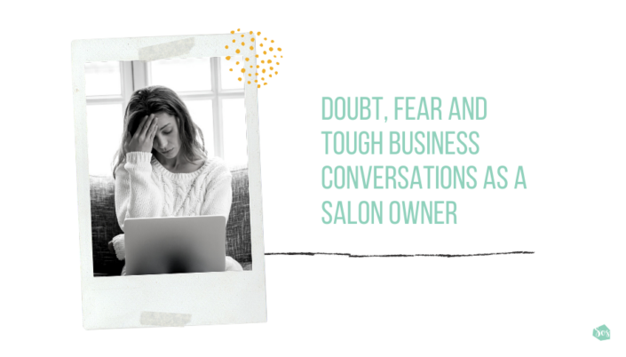 Doubt, Fear and Tough Business Conversations As A Salon Owner